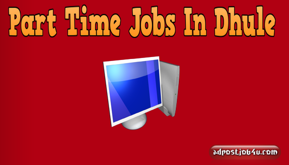 Part Time Jobs In Dhule Part Time Jobs In Dhule-Maharashtra – 2587 Job Vacancies