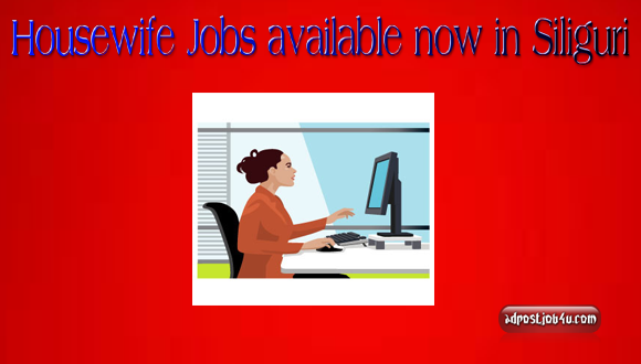 Housewife Jobs available now in Siliguri, come on, Grab this golden opportunity now !!