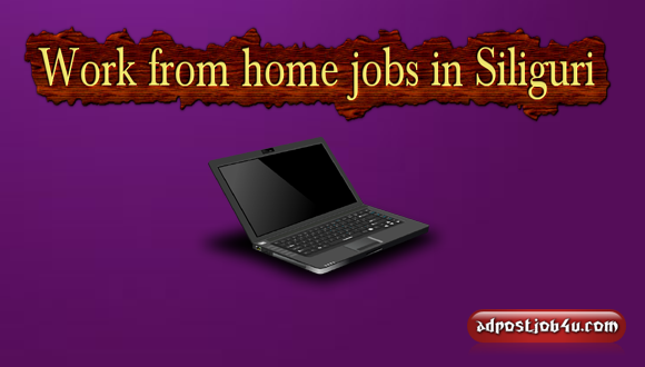 6 legitimate work from home jobs in Siliguri local Jobs in -Darjeeling-Jalpaiguri